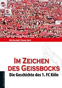 """""""Im Zeichen des Geißbocks"""" – die große Chronik das 1. FC Köln."""