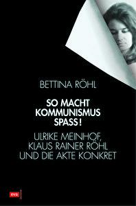 Röhl, Bettina; So macht Kommunismus Spaß! Ulrike Meinhof, Klaus Rainer Röhl und die Akte Konkret; 677 Seiten, gebunden mit Schutzumschlag; ISBN: 978-3-434-50600-3; EUR 29,80