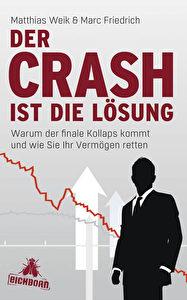 Matthias Weik & Marc Friedrich: Der CRASH ist die Lösung - Warum der finale Kollaps kommt und wie Sie Ihr Vermögen retten. Eichborn Verlag – 378 Seiten -- € 19,99