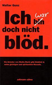 """Walter Gunz: """"Ich war doch nicht blöd!""""; Verlag: seltmann+söhne Euro 19.90"""