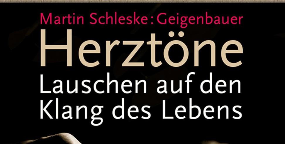 """""""Herztöne"""" oder die Intuition im Geigenbau des Martin Schleske – Buchrezension + VIDEO"""