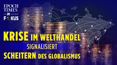 Krise im Welthandel als Zeichen für das Scheitern des Globalismus | ET im Fokus